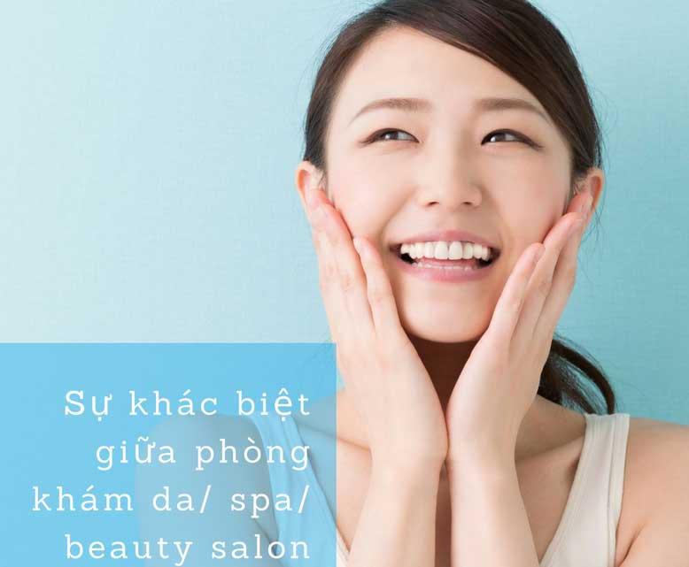 Sự khác biệt giữa phòng khám da liễu (skincare clinic), spa, beauty salon?